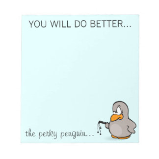 You will do a better job or else you won't memo notepads