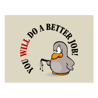 You will do a better job or else you won't postcard