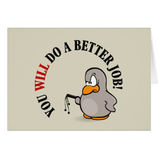 You will do a better job or else you won't stationery note card