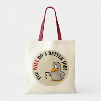You will do a better job or else you won't tote bag
