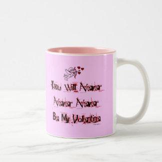 You Will NEVER Be My Valentine Mug