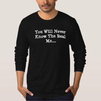 You Will Never Know The Real Me T-Shirt