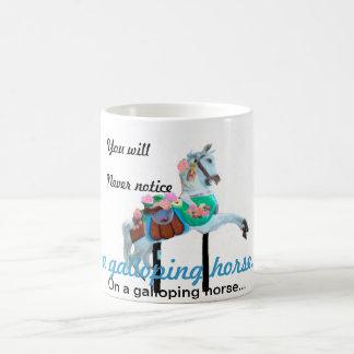 """YOU WILL NEVER NOTICE ON A GALLOPING HORSE MUG"" COFFEE MUG"