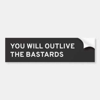 You Will Outlive The Bastards Bumper Sticker Car Bumper Sticker