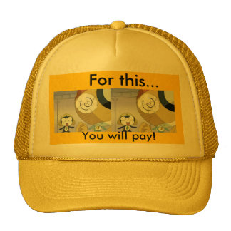 You will PAY!! Hats