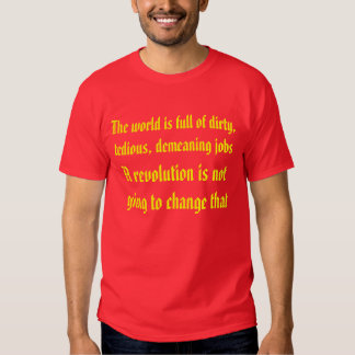 You will still have to work after the revolution t shirt