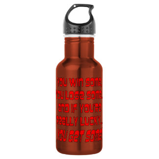 You Win Some You Lose Some And If You're Lucky 18oz Water Bottle
