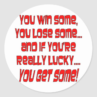 You Win Some You Lose Some And If You're Lucky Classic Round Sticker