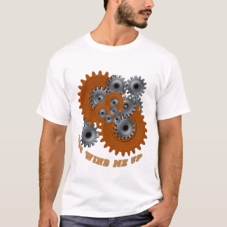 You Wind Me Up T-Shirt