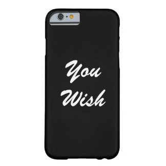 You Wish Barely There iPhone 6 Case