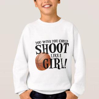 You wish you could shoot like a girl! sweatshirt