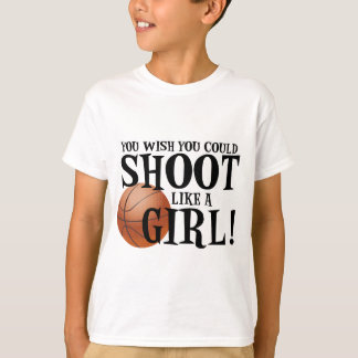 You wish you could shoot like a girl! T-Shirt