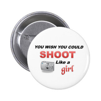 You wish you could shoot like agirl pinback button
