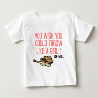 You wish you could throw like a girl! baby T-Shirt