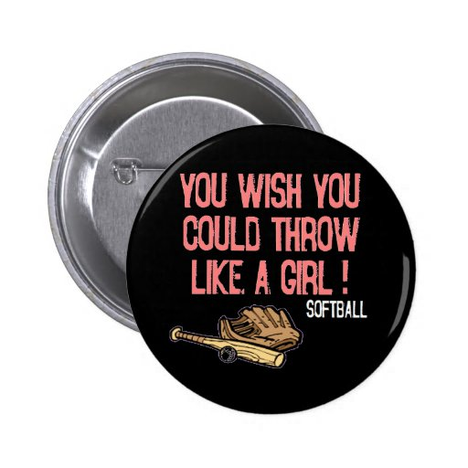 You wish you could throw like a girl! pinback buttons