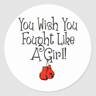You Wish you Fought Like a Girl! Classic Round Sticker
