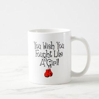 You Wish you Fought Like a Girl! Coffee Mug