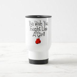 You Wish you Fought Like a Girl! Travel Mug
