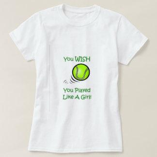 You Wish You Played Like A Girl - Tennis T-Shirt