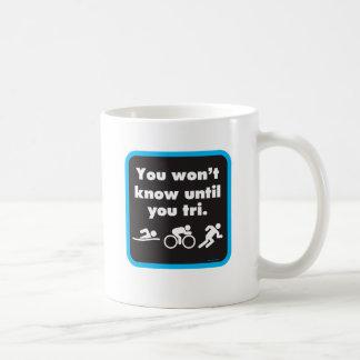 You Won't Know Until You Tri Coffee Mug