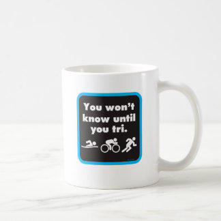 You Won't Know Until You Tri Mugs