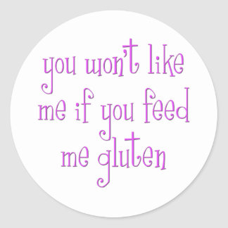You Won't Like Me If You Feed Me Gluten Classic Round Sticker