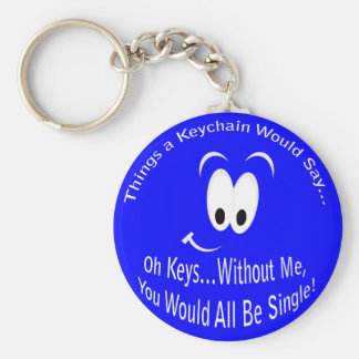 You Would All Be Single Keychain