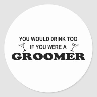 You would drink too if you were a groomer! classic round sticker