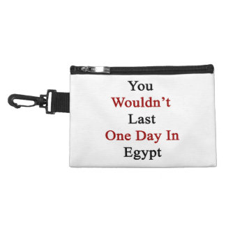 You Wouldn t Last One Day In Egypt Accessories Bags