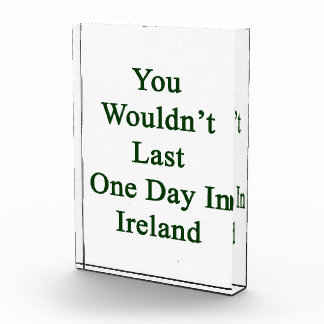 You Wouldn t Last One Day In Ireland Awards