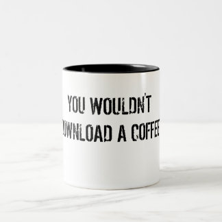 You Wouldn't Download a Coffee Mug
