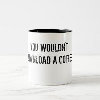 You Wouldn't Download a Coffee Mug