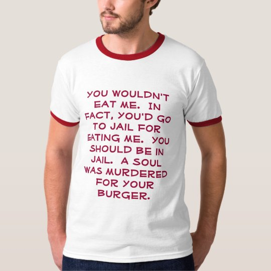 You wouldn't eat me. T-Shirt