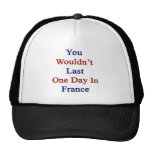 You Wouldn't Last One Day In France Trucker Hat