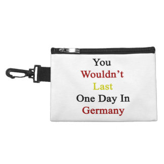You Wouldn't Last One Day In Germany Accessories Bags