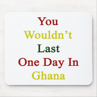 You Wouldn't Last One Day In Ghana Mouse Pad
