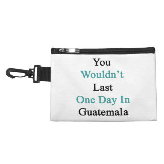 You Wouldn't Last One Day In Guatemala Accessory Bags