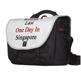 You Wouldn't Last One Day In Singapore Commuter Bag