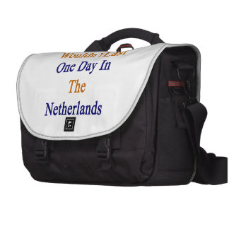 You Wouldn't Last One Day In The Netherlands Laptop Bag