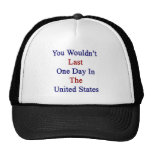You Wouldn't Last One Day In The United States Hat