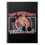 You Wouldn't Understand Bodybuilder Spiral Notebook