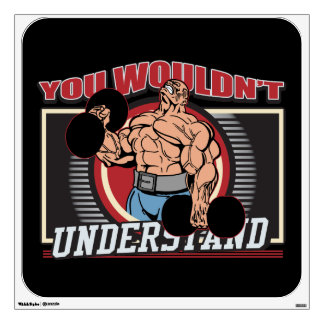 You Wouldn't Understand Bodybuilder Wall Sticker