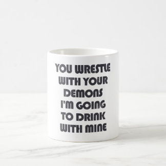 You wrestle your demons I'm going to drink w/ mine Coffee Mug