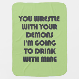You wrestle your demons I'm going to drink w/ mine Receiving Blankets