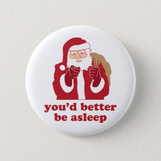 You'd Better Be Asleep Santa Pinback Button