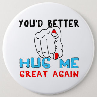 You'd Better Hug Me Great Again Button