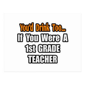 You'd Drink Too...1st Grade Teacher Post Card