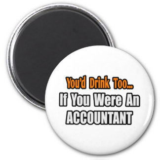 You'd Drink Too...Accountant 2 Inch Round Magnet