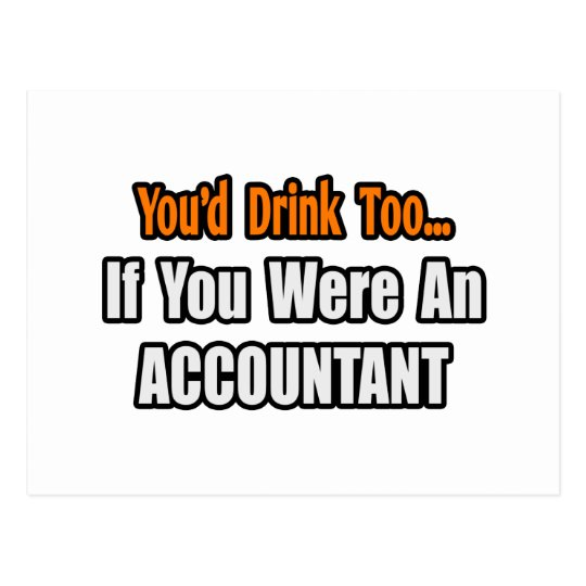You'd Drink Too...Accountant Postcard