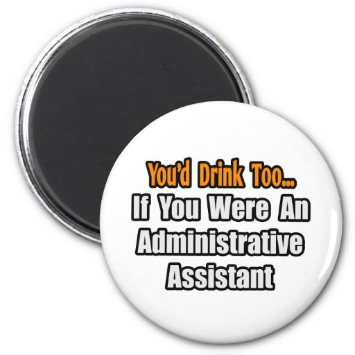 You'd Drink Too...Administrative Assistant 2 Inch Round Magnet
